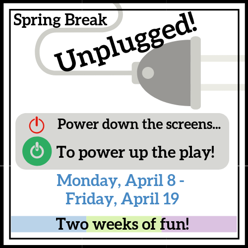 Spring Break Unplugged!