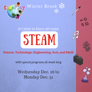 Winter Break at KidsPlay - Celebrate STEAM