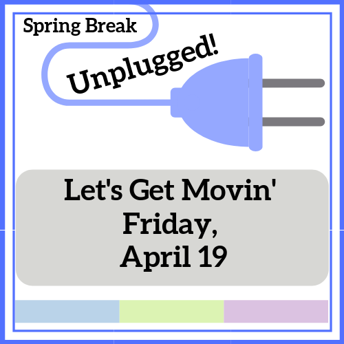 Let's Get Movin' - Spring Break Unplugged!