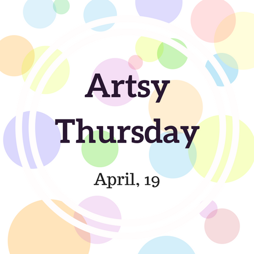 Spring Break - Artsy Thursday