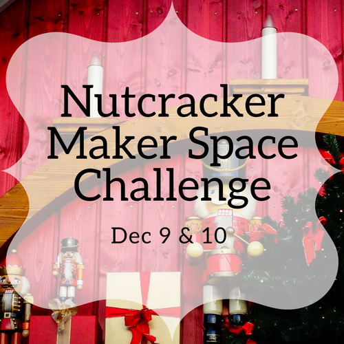 Nutcracker Maker Space Challenge with Step into a Story