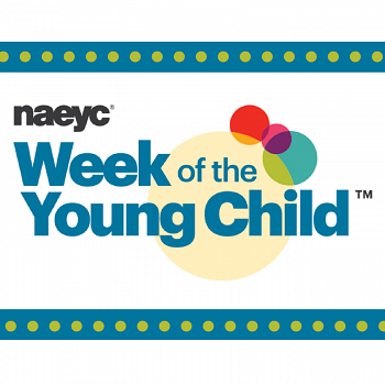 Week of the Young Child:  April 24 to April 28